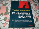Vladimir Tismaneanu - Fantasmele salvarii