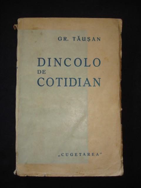 GR. TAUSAN - DINCOLO DE COTIDIAN {editie veche}