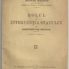 Arhitect Duiliu Marcu / ROLUL SI INTERVENTIA STATULUI IN ARHITECTURA PRIVATA - editie 1918 - Carte Arhitectura