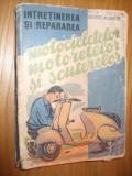 Intretinerea si Repararea MOTOCICLETELOR  MOTORETELOR  SCUTERELOR - G. Al. Mayer