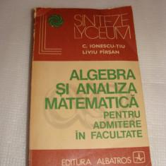 ALGEBRA SI ANALIZA MATEMATICA PENTRU ADMITEREA IN FACULTATE-C.Ionescu Tiu\Liviu Parsan - Teste admitere facultate