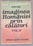 Dan A. Lazarescu - Imaginea Romaniei prin calatori Vol. 2