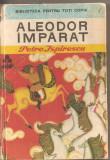 (C2723) ALEODOR IMPARAT DE PETRE ISPIRESCU, EDITURA ION CREANGA, BUCURESTI, 1975