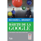Richard L. Brandt - Baietii de la Google. Cum gandesc Larry Page si Sergey Brin