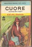 (C2704) CUORE INIMA DE COPIL DE ED. DE AMICIS ,  EDITURA ION CREANGA, BUCURESTI, 1971, TRADUCERE DE ADRIANA LAZARESCU SI GEORGE LAZARESCU