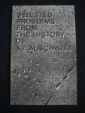 SELECTED PROBLEMS FROM THE HISTORY OF KL AUSCHWITZ { 1979, limba engleza }