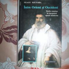 Neagu Djuvara - INTRE ORIENT SI OCCIDENT (editura Humanitas, cartonata, ) - Istorie