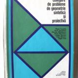 CULEGERE DE PROBLEME DE GEOMETRIE SINTETICA SI PROIECTIVA, N. Mihaileanu, 1971 - Culegere Matematica