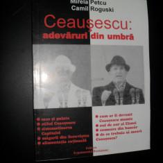 Ceausescu:adevaruri din umbra-MIRELA PETCU,CAMIL ROGUSKI