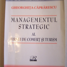 MANAGEMENTUL STRATEGIC AL FIRMEI DE COMERT SI TURISM - G.CAPRARESCU