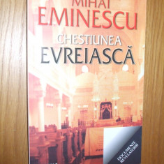 MIHAI EMINESCU  -- Chestiunea EVREIASCA  --  2010, 271 p., Trei
