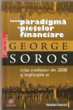 (C1429) NOUA PARADIGMA A PIETELOR FINANCIARE DE GEORGE SOROS, EDITURA LITERA INTERNATIONAL, BUCURESTI, 2008, TRADUCERE : CRISTINA BOB SI OVIDIU POCAN
