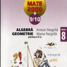 MATE 2000+ 9/10 ALGEBRA, GEOMETRIE PARTEA A II A CLASA A VIII A de ANTON NEGRILA ED. PARALELA 45 - Manual scolar paralela 45, Clasa 8