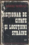 (C1451) DICTIONAR DE CITATE SI LOCUTIUNI STRAINE DE BARBU MARIAN, EDITURA ENCICLOPEDICA ROMANA, BUCURESTI, 1975