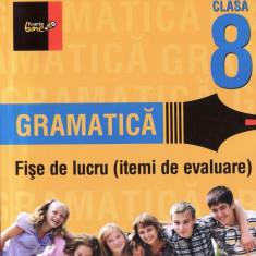 GRAMATICA - FISE DE LUCRU (ITEMI DE EVALUARE) CLASA A VIII A de ELIZA-MARA TROFIN ED. PARALELA 45 - Manual scolar paralela 45, Clasa 8