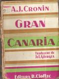 (C1445) GRAN CANARIA DE A. J. CRONIN, EDITURA REMUS CIOFLEC, 1943, EDITIA A V-A, TRADUCEREA DE JUL. GIURGEA