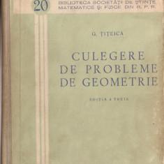 (C1472) CULEGERE DE PROBLEME DE GEOMETRIE DE G. TITEICA, EDITURA TEHNICA, BUCURESTI, 1956, EDITIA A TREIA, REVAZUTA SI COMPLETATA DE GH. D. SIMIONESCU - Culegere Matematica