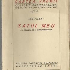 Ion Pillat / SATUL MEU - editia I,interbelica,cu gravuri de Teodorescu-Sion
