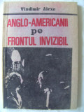 """ANGLO-AMERICANII PE FRONTUL INVIZIBIL"", Vladimir Alexe"