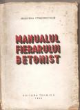 (C1491) MANUALUL FIERARULUI BETONIST, MINISTERUL CONSTRUCTIILOR, EDITURA TEHNICA, 1950
