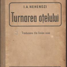 (C1493) TURNAREA OTELULUI DE I. A. NEHENDZI, EDITURA TEHNICA, 1952 - Carti Metalurgie