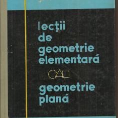 (C1496) LECTII DE GEOMETRIE ELEMENTARA, GEOMETRIE PLANA DE JACQUES HADAMARD, EDITURA TEHNICA, BUCURESTI, 1960