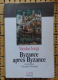 N Iorga Byzance apres Byzance Avant-propos d'Alex. Paleologue Ed. Balland 1992