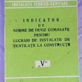 INDICATOR DE NORME DE DEVIZ COMASATE PENTRU LUCRARI DE INSTALATII DE VENTILATII LA CONSTRUCTII/V/