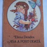 ASA A FOST ODATA - ELENA DENDEA, POVESTI ! - Carte de povesti