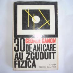 30 DE ANI CARE AU ZGUDUIT FIZICA - GEORGE GAMOW,r3,rf5/2, Alta editura