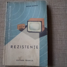 Rezistente Mugur Savescu ilustrata carte tehnica electronica 1964 hobby - Carti Electronica