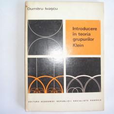 Introducere in teoria grupurilor Klein - Autor : Dumitru Ivascu, r4 - Carte Matematica