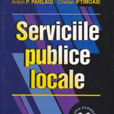 ANTON P. PARLAGI, CRISTIAN IFTIMOAIE - SERVICIILE PUBLICE LOCALE - Carte Administratie Publica