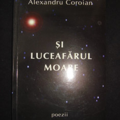 ALEXANDRU COROIAN - SI LUCEAFARUL MOARE {cu autograful si dedicatia autorului}