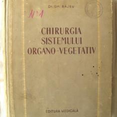"""""""CHIRURGIA SISTEMULUI ORGANO-VEGETATIV"""", Dr. Gh. Bajeu, 1956 - Carte Chirurgie"""