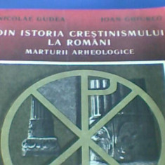N. GUDEA - DIN ISTORIA CRESTINISMULUI LA ROMANI. MARTURII ARHEOLOGICE { 1988, 317 p., ilustrata} - Carti Istoria bisericii
