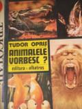 ANIMALELE VORBESC?-TUDOR OPRIS