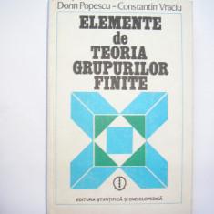 Elemente de teoria grupurilor finite Dorin Popescu/Constantin Vraciur9 - Carte Matematica