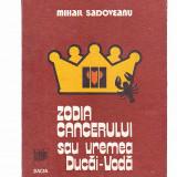 MIHAIL SADOVEANU -ZODIA CANCERULUI SAU VREMEA DUCAI-VODA - Carte Editie princeps