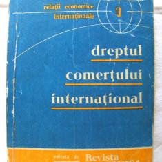 """""""DREPTUL COMERTULUI INTERNATIONAL"""", Relatii Economice Internationale, 1976 - Carte Drept comercial"""
