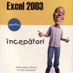 MICROSOFT OFFICE - EXCEL 2003 PENTRU INCEPATORI de JOE KRAYNAK ED. ALL - Carte sisteme operare