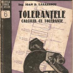 (C2170) TOLERANTELE CALCUL CU TOLERANTE VERIFICATOARE DE IOAN D. LAZARESCU, EDITURA DE STAT, 1948, BIBLIOTECA TEHNICA DE ATELIER, TOLERANTE