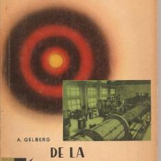 (C2249) DE LA RADIOACTIVITATE LA REACTOR DE A. GELBERG, EDITURA TINERETULUI, BUCURESTI, 1961, COLECTIA STIINTA INVINGE - Ghid de calatorie