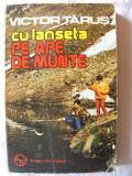 """""""CU LANSETA PE APE DE MUNTE"""", Victor Tarus, 1986"""
