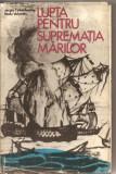(C2347) LUPTA PENTRU SUPREMATIA MARILOR DE SERGIU COLUMBEANU SI RADU VALENTIN, EDITURA STIINTIFICA, BUCURESTI , 1973