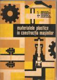 (C2304) MATERIALE PLASTICE IN CONSTRUCTIA DE MASINI DE SELTEA , OPRISAN, GIONEA, CERNEA, BURADEL, EDITURA TEHNICA, BUCURESTI, 1966