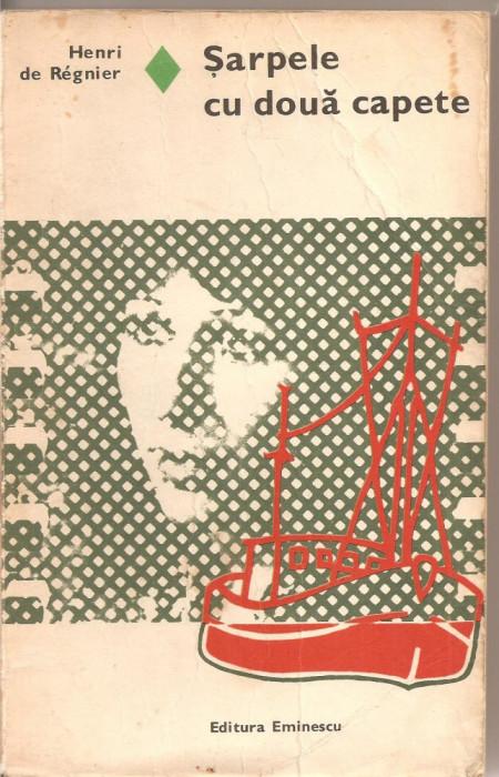 (C2315) SARPELE CU DOUA CAPETE DE HENRI DE REGNIER, EDITURA EMINESCU, BUCURESTI, 1977 foto mare