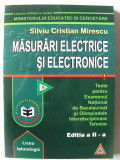 """""""MASURARI ELECTRICE SI ELECTRONICE - Teste pentru Examenul National de Bac. si Olimpiadele Tehn."""", Ed. II, Silviu C. Mirescu, 2003. Absolut noua"""