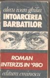 (C2411) INTOARCEREA BARBATILOR DE ALECU IVAN GHILIA, EDITURA EMINESCU, BUCURESTI, 1991, ROMAN INTERZIS IN '980