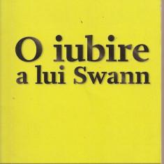(C2409) O IUBIRE A LUI SWANN DE MARCEL PROUST, EDITURA UNIVERS, BUCURESTI, 2009, TRADUCERE DE VASILE SAVIN